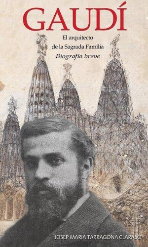 Descargar Libro Gaudí, El Arquitecto De La Sagrada Família - Biografía Breve Josep Maria  Tarragona