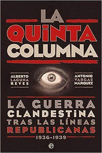 La quinta columna: La guerra clandestina tras las líneas republicanas 1936-1939: Amazon.es: Alberto Laguna Reyes, Antonio Vargas Márquez: Libros