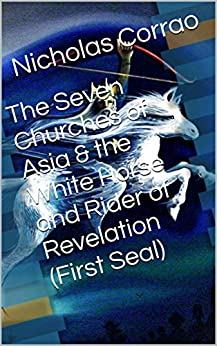 The Seven Churches of Asia & the White Horse and Rider of Revelation (First Seal) by [Corrao, Nicholas]