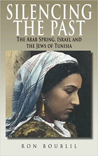 Silencing the Past: The Arab Spring, Israel and the Jews of ...