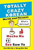 Totally Crazy Korean: Words and Phrases: Korean Words and Phrases