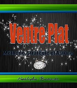 Ventre Plat : Méthode, Stratégie Et Astuce (French Edition)