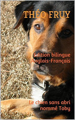 Edition bilingue Anglais-Français. Le chien sans abri nommé Toby (French Edition)