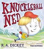 Knuckleball Ned, R. A. Dickey, 0803740387
