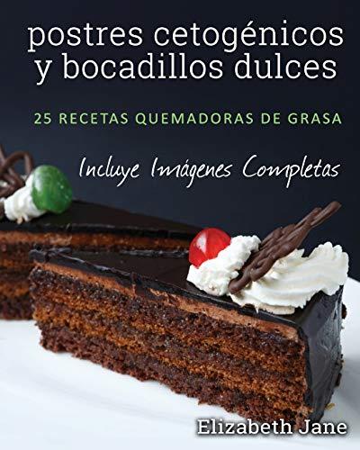 postres cetogénicos y bocadillos dulces: 25 recetas quemadoras de grasa por Elizabeth Jane