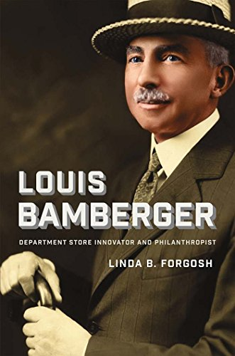 Louis Bamberger: Department Store Innovator and Philanthropist (Brandeis Series in American Jewish History, Culture, and - In Newark De Stores