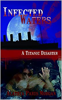 Infected Waters: A Titanic Disaster by [Morgan, Alathia Paris]
