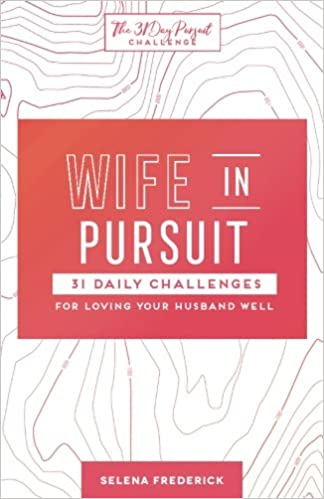 wife in pursuit 31 daily challenges for loving your husband well the 31 day pursuit challenge volume 2