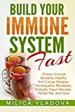 img - for Build Your Immune System Fast: Proven Immune Boosters, Healthy Anti-cancer Recipes, Homeopathic Remedies, Probiotic Yogurt Recipes, Herbal Tea, and ... Detox and Strong Immunity Series) (Volume 3) book / textbook / text book