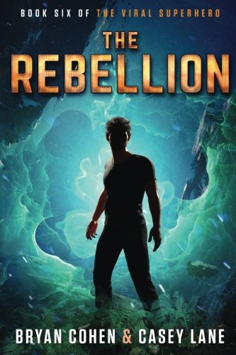 The Rebellion (The Viral Superhero Series) (Volume 6)