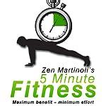 Zen Martinoli's 5 Minute Fitness: Maximum benefit - minimum effort | Zen Martinoli