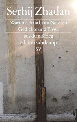 Warum ich nicht im Netz bin: Gedichte und Prosa aus dem Krieg (edition suhrkamp)