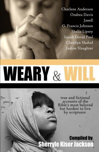 Weary and Will : True and Fictional Accounts of the Bible's Most Beloved but Hardest to Live by Scriptures - Ondrea Davis; Isaiah Paul; Charlene Anderson; Janell; Sherryle Jackson