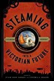 Steaming into a Victorian Future, , 0810893150
