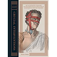 Crucial Interventions: An Illustrated Treatise of the Principles&Practice of 19th Century Surgery