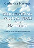 Book cover image for Rediscovering Wisdom, Peace and Happiness