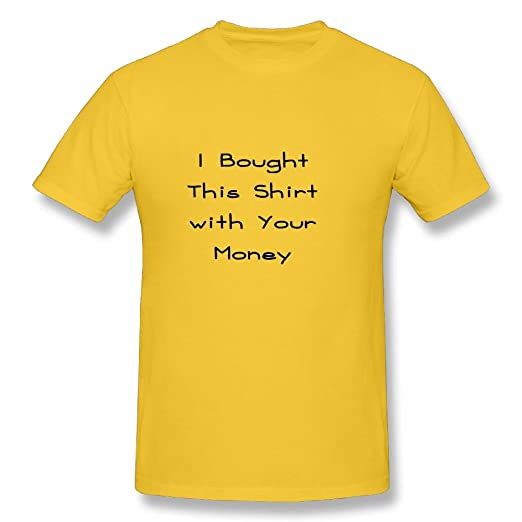 Neck Short Sleeve Cotton T Shirt For Men I Bought This Shirt With Your Money  Tee 7cdb29879642