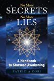 No More Secrets, No More Lies: A Handbook to Starseed Awakening (Sirian Revelations)