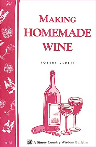 (Making Homemade Wine: Storey's Country Wisdom Bulletin A-75 (Storey Country Wisdom)