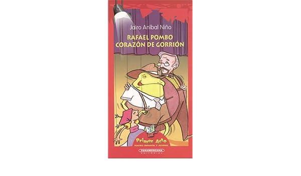 Amazon.com: Rafael Pombo, corazon de gorrion (Primer Acto ...
