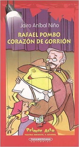 Amazon.com: Rafael Pombo, corazon de gorrion (Primer Acto: Teatro Infantil y Juvenil) (Spanish Edition) (9789583023873): Jairo Anibal Nino: Books