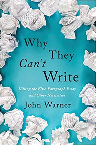 Amazon Com Why They Can T Write Killing The Five Paragraph Essay And Other Necessities 9781421427102 Warner John Books