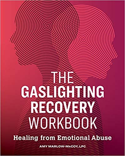 The Gaslighting Recovery Workbook: Healing From Emotional
