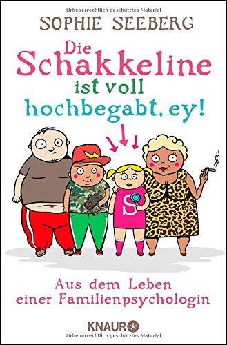 Die Schakkeline ist voll hochbegabt, ey: Aus dem Leben einer Familienpsychologin Taschenbuch – 2. Dezember 2013 Sophie Seeberg Knaur TB 3426786036 Belletristik / Biographien