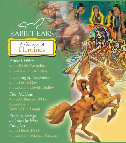 Rabbit Ears Treasury of Heroines: Annie Oakley, Song of Sacajawea, Finn McCoul, Princess Scargo and The Birthday Pumpkin