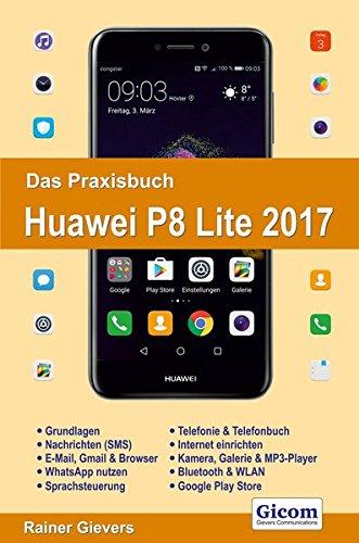 Das Praxisbuch Huawei P8 Lite 2017 - Handbuch für Einsteiger