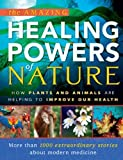 img - for The Amazing Healing Powers of Nature: How Plants and Animals are Helping to Improve Our Health book / textbook / text book