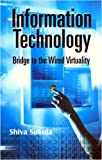 Information Technology : Bridge to the Wired Virtuality, Sukula, Shiva, 8170005353