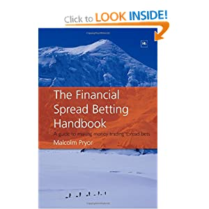 The Financial Spread Betting Handbook: A guide to making money trading spread bets Malcolm Pryor