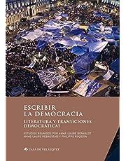 Escribir La Democracia: Literatura y transiciones democráticas: 175 (Collection de la Casa de Velázquez)