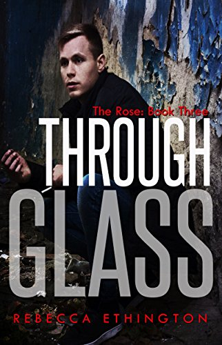 The Rose: The Through Glass Series, Book Three