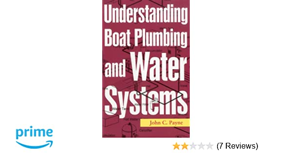 understanding boat plumbing and water systems john c payne rh amazon com