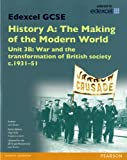 Edexcel GCSE History A the Making of the Modern World: Unit 3B War and the Transformation of British Society C1931-51 SB 2013: Unit 3B (Edexcel GCSE MW History 2013)