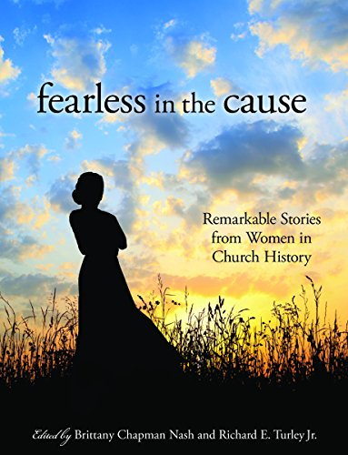 Fearless in the Cause: Remarkable Stories of Women in Church History