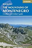 The Mountains of Montenegro: A Walker s and Trekker s Guide
