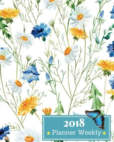 2018 Planner Weekly: 2018 Planner Weekly And Monthly: Calendar Schedule Organizer and Journal Notebook With Inspirational Quotes And Blue Yellow Hand Painted Flowers Cover.