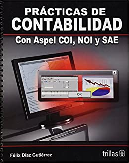 Practicas de contabilidad con Aspel Coi, Noi, y Sae / Accounting practices with Aspel Coi, Noi, and Sae (Spanish Edition): Felix Diaz Gutierrez: ...