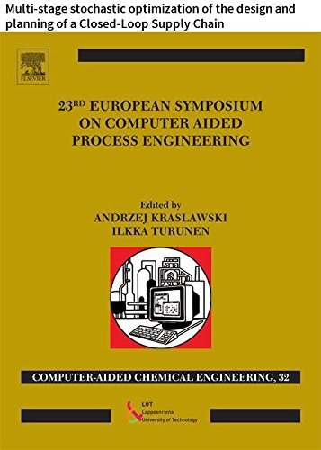 23 European Symposium on Computer Aided Process Engineering: Multi-stage stochastic optimization of the design and planning of a Closed-Loop Supply Chain ... Engineering Book 32) (English Edition)