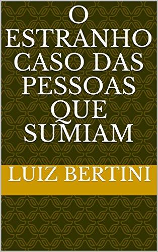 O estranho caso das pessoas que sumiam (Portuguese Edition)