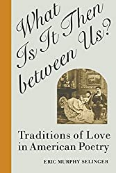 What Is It Then between Us?: Traditions of Love in American Poetry (Oxford World's Classics (Paperback))
