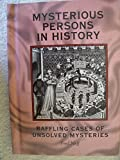 Mysterious Persons in History: Baffling Cases of Unsolved Mysteries (Books By Fred Neff)