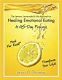 The Lemons, Lemonade and Life Approach to Healing Emotional Eating, Janet D. Thomas, 0984026487