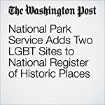 National Park Service Adds Two LGBT Sites to National Register of Historic Places | Juliet Eilperin
