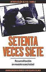 Setenta veces siete: reconciliaciónen nuestrasociedad (Spanish Edition)