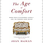 The Age of Comfort: When Paris Discovered Casual - and the Modern Home Began | Joan DeJean