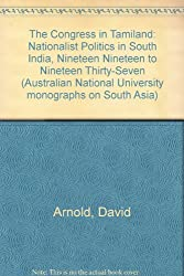 The Congress in Tamiland: Nationalist Politics in South India, Nineteen Nineteen to Nineteen Thirty-Seven (Australian National University monographs on South Asia)